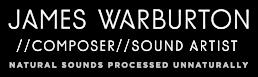James Warburton - Composer and Sound Artist
